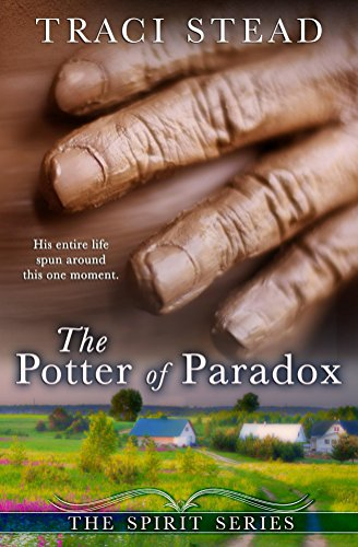 The Potter of Paradox (The Spirit Series Book 1) by [Stead, Traci]