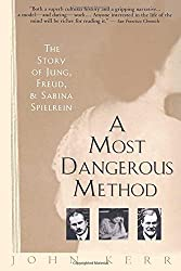 A Most Dangerous Method: The Story of Jung, Freud, and Sabina Spielrein by John Kerr (1994-08-02)