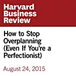 How to Stop Overplanning (Even If You're a Perfectionist) | Elizabeth Grace Saunders