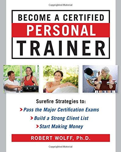Become a Certified Personal Trainer: Surefire Strategies to Pass the Major Certification Exams, Build a Strong Client List, Start Making Money [Wolff, Robert] (Tapa Blanda)