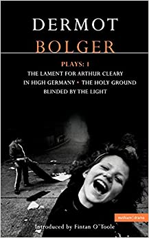 Book Dermot Bolger Plays: 1: 'Lament for Arthur Cleary', 'In High Germany', 'Holy Ground', 'Blinded by the Light' Vol 1 (Contemporary Dramatists)