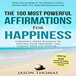 The 100 Most Powerful Affirmations for Happiness: Construct Inner Dialogue to Control Your Emotions and Change Your Life Forever... | Jason Thomas