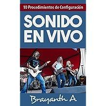 10 Procedimientos de Configuración del Sonido en Vivo: ¡Descubre Los Pasos a Seguir al Usar el Equipo de Audio! (Spanish Edition)