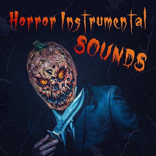 Horror Instrumental Sounds - Halloween Music for Night, Evening Scary Sounds, Ghostly Melodies
