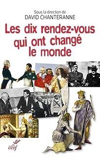 Les dix rendez-vous qui ont changé le monde, Chanteranne, David (Ed.)