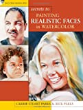 Secrets to Painting Realistic Faces in Watercolor, Carrie Stuart Parks and Rick Parks, 1440309043