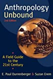 Anthropology Unbound: a Field Guide to the 21st Century, Durrenberger, E. Paul and Erem, Suzan, 019994587X