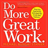 img - for By Michael Bungay Stanier - Do More Great Work: Stop the Busywork. Start the Work That Matters. (1/23/10) book / textbook / text book