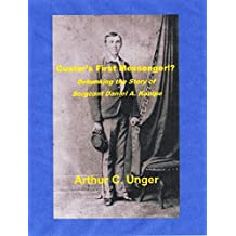 CUSTER'S FIRST MESSENGER!?: Debunking the Story of Sergent Daniel A. Kanipe