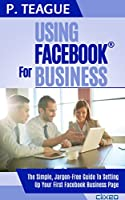 Using Facebook For Business: The Complete Guide For Beginners Front Cover