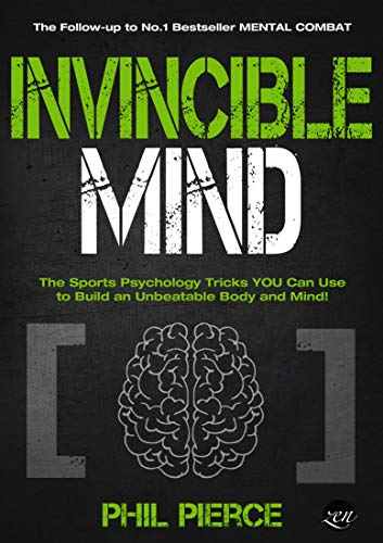 Invincible Mind: The Sports Psychology Tricks You can use to Build an Unbeatable Body and Mind! (Mental Combat Book 2)