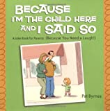 img - for Because I'm the Child Here and I Said So: A Joke Book for Parents (Because You Need a Laugh!) book / textbook / text book