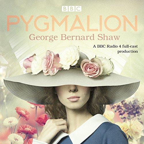 Pygmalion: A brand new BBC Radio 4 drama plus the story of the play's scandalous opening night por Bernard Shaw,Alistair McGowan,Al Murray,Full Cast,Morgana Robinson,Siân Phillips