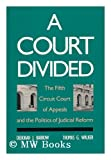 A Court Divided : The Fifth Circuit Court of Appeals and the Politics of Judicial Reform, Barrow, Deborah J. and Walker, Thomas G., 0300048963