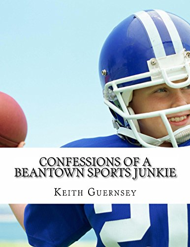 Confessions of a Beantown Sports Junkie by [guernsey, keith]