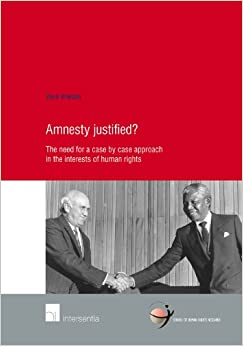 Amnesty justified?: The need for a case by case approach in the interests of human rights (School of Human Rights Research)