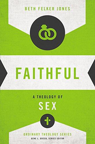 Faithful: A Theology of Sex (Ordinary Theology)