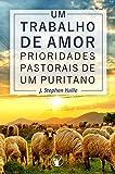 Um Trabalho de Amor: Prioridades pastorais de um puritano