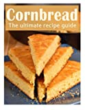 Cornbread: The Ultimate Recipe Guide