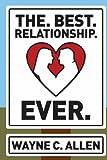 The. Best. Relationship. Ever, Wayne C. Allen, 0987719238