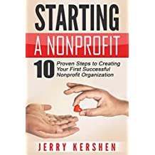 Starting a Nonprofit: 10 Proven Steps to Creating your First Successful Nonprofit Organization (Successful NPO, Starting a Nonprofit, Charity, Nonprofit Startup, How to Start a Nonprofit)