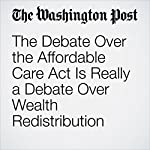 The Debate Over the Affordable Care Act Is Really a Debate Over Wealth Redistribution | Karen Tumulty