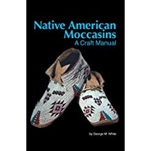 Native American Moccasins: A Craft Manual