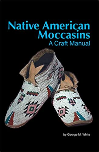 Native American Moccasins A Craft Manual George M White