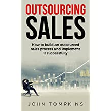 Outsourcing Sales: How to build an outsourced sales process and implement it successfully