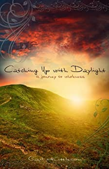 Catching Up with Daylight: A Journey to Wholeness by [Kittleson, Gail]