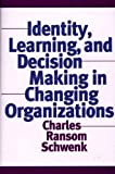 Identity, Learning, and Decision Making in Changing Organizations, Charles Ransom Schwenk, 1567204686