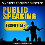 Public Speaking Essentials: Six Steps to Sizzle on Stage | Ramakrishna Reddy