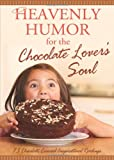 Heavenly Humor For The Chocolate Lover's Soul
