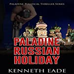 Russian Holiday: Paladine Political Thriller Series, Book 2 | Kenneth Eade