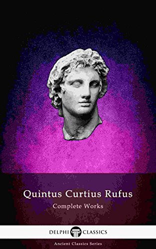Delphi Complete Works of Quintus Curtius Rufus - History of Alexander (Illustrated) (Delphi Ancient Classics Book 75) (English Edition)