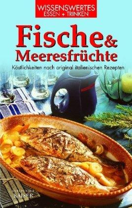 Fische und Meeresfrüchte: Köstlichkeiten nach original italienischen Rezepten