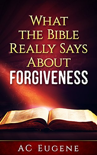 Christianity Explored: What the Bible Really Says About Forgiveness [God  Wants You Happy, Admissions of Guilt, Processing the Past, Go and Sin No