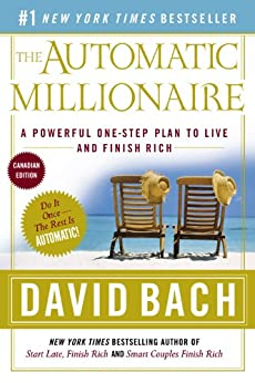 The Automatic Millionaire: Canadian Edition: A Powerful One-Step Plan to Live and Finish Rich by [Bach, David]
