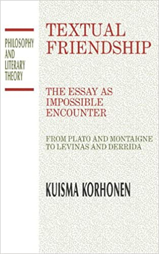 textual friendship the essay as impossible encounter from plato textual friendship the essay as impossible encounter from plato and montaigne to levinas and derrida philosophy and literary theory kuisma korhonen