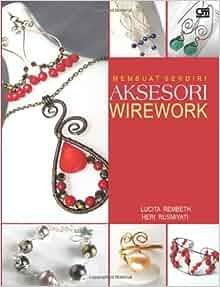 Membuat Sendiri Aksesori Wirework (Indonesian Edition): Lucita Rembeth