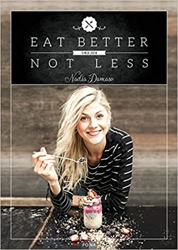 Eat Better Not Less: Amazon co uk: Nadia Damaso