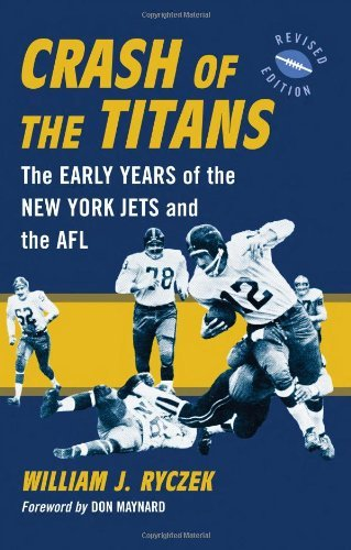 Crash of the Titans: The Early Years of the New York Jets and the AFL, <I>rev. ed.</I>