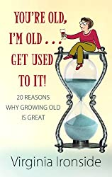 You're Old, I'm Old... Get Used to It!: 20 Reasons Why Growing Old Is Great (Center Point Platinum Nonfiction)