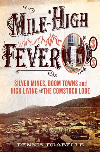 Download Mile-High Fever: Silver Mines, Boom Towns, and High Living on the Comstock Lode pdf