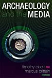 Archaeology and the Media (University College London Institute of Archaeology Publications)