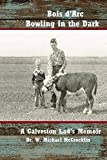Bois d'Arc Bowling in the Dark: A Galveston County Lad's Memoirs