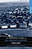 The Working Class in Mid Twentieth-Century England, Jones, Ben, 0719084733
