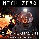 Mech Zero: The Dominant Hörbuch von B. V. Larson Gesprochen von: Mirron Willis