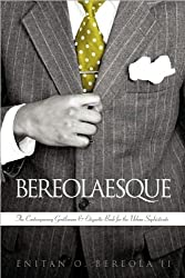 by II Enitan O. Bereola Bereolaesque: The Contemporary Gentleman & Etiquette Book for the Urban Sophisticate (text only)[Hardcover]2009