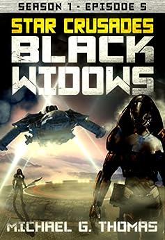 Star Crusades: Black Widows - Season 1: Episode 5 by [Thomas, Michael G.]